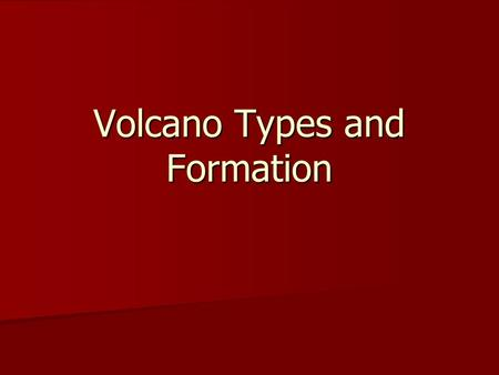 Volcano Types and Formation. Shield Volcano Typically occur at divergent boundaries and hot spots. Typically occur at divergent boundaries and hot spots.