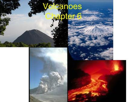 Volcanoes Chapter 6. Eruptions Volcano – (#34) opening in Earth's surface which allows gas & magma to escape –Magma: (#35) molten rock underground –Lava: