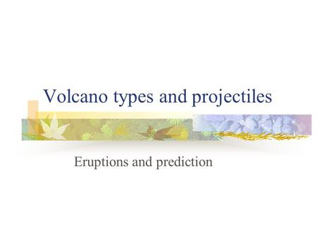 Volcano types and projectiles