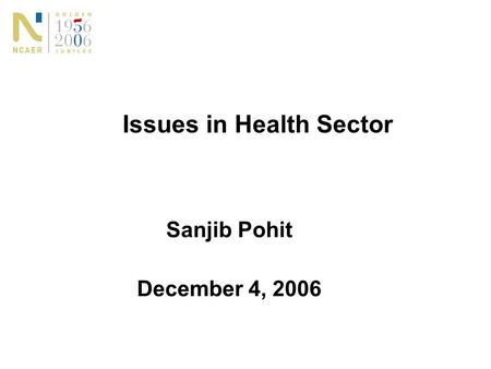 Issues in Health Sector Sanjib Pohit December 4, 2006.