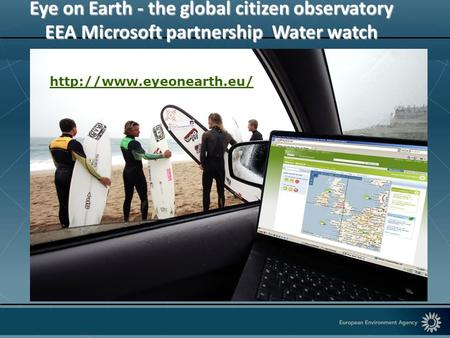 Eye on Earth - the global citizen observatory EEA Microsoft partnership Water watch