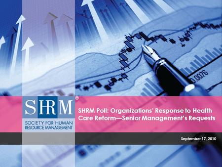 September 17, 2010 SHRM Poll: Organizations' Response to Health Care Reform—Senior Management's Requests.