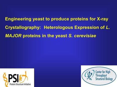 Engineering yeast to produce proteins for X-ray Crystallography: Heterologous Expression of L. MAJOR proteins in the yeast S. cerevisiae.