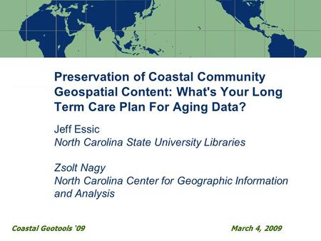 Preservation of Coastal Community Geospatial Content: What's Your Long Term Care Plan For Aging Data? Jeff Essic North Carolina State University Libraries.