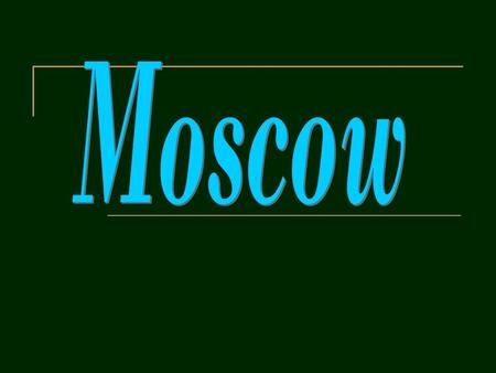 Moscow is the capital of Russia Nowadays Moscow is the largest city of Russia. It is a political, administrative, economic, educational and cultural centre.