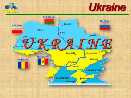 UkraineUkraine U K R A I N E. UkraineUkraine Ukraine is a sovereign state. It has its own territory, government,national emblem, state flag and anthem.