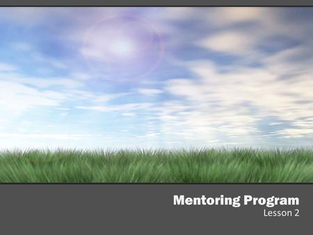 Mentoring Program Lesson 2. Lesson Two: Effective Communication Learn effective communication strategies focusing on: outlining expectations, active listening,