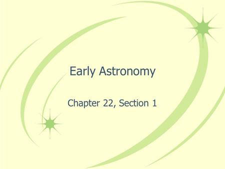 Early Astronomy Chapter 22, Section 1.