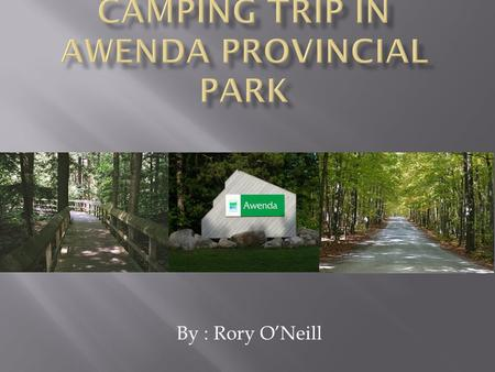 By : Rory O'Neill.  This trip is planed for 2 people.  it will be a total of 5 days and 3 nights.  From Toronto to Awenda it's a 184km drive ( 2 and.