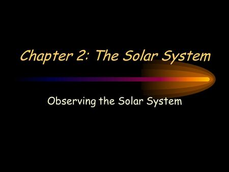 Chapter 2: The Solar System Observing the Solar System.