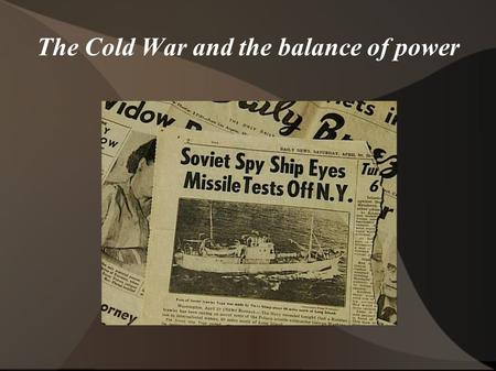 The Cold War and the balance of power. Background WWII ends with the dropping of the atomic bombs on Hiroshima and Nagasaki Two superpowers emerge. The.