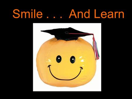 Smile... And Learn. Manufacturing Career Grafton High School Tuesday, October 23.