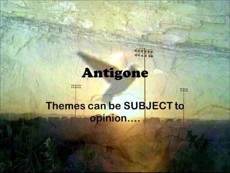Antigone Themes can be SUBJECT to opinion….. Fishbowl Set-up How-to 1.Only people sitting in the inner circle may speak. 2.If someone from the outer circle.
