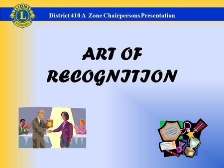 ART OF RECOGNITION District 410 A Zone Chairpersons Presentation.