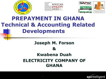 Joseph M. Forson & Kwabena Duah ELECTRICITY COMPANY OF GHANA PREPAYMENT IN GHANA Technical & Accounting Related Developments.