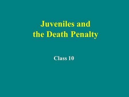 Juveniles and the Death Penalty Class 10. Social and Legal Context Beginning with the first in 1642, at least 366 juvenile offenders have been executed.