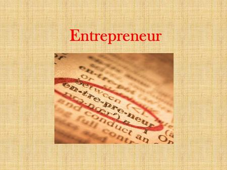 Entrepreneur. Specialized form of human capital Someone who starts, owns, and operates a business Acquires and arranges the allocation of productive resources.