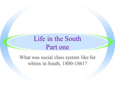 Life in the South Part one What was social class system like for whites in South, 1800-1861?