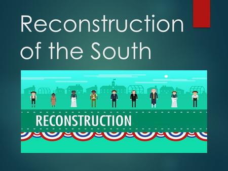 Reconstruction of the South. The Civil War 1861-1865  War between the North (Union) and South (Confederacy)  The South wanted:  To preserve their way.