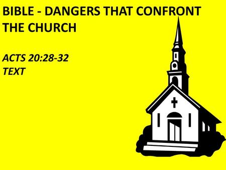 BIBLE - DANGERS THAT CONFRONT THE CHURCH ACTS 20:28-32 TEXT.