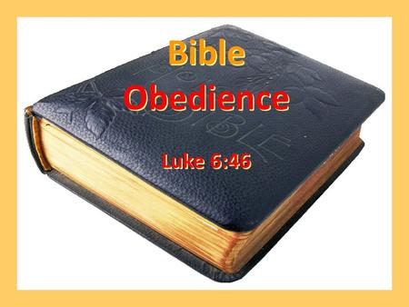 Bible Obedience Luke 6:46 Bible Obedience Luke 6:46.