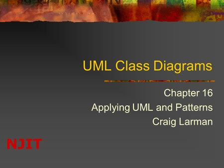 NJIT UML Class Diagrams Chapter 16 Applying UML and Patterns Craig Larman.