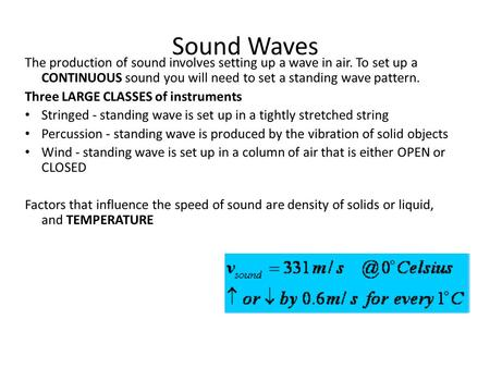 Sound Waves The production of sound involves setting up a wave in air. To set up a CONTINUOUS sound you will need to set a standing wave pattern. Three.