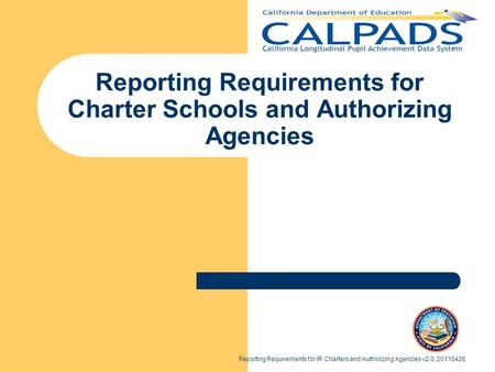 Reporting Requirements for IR Charters and Authorizing Agencies v2.0, 20110426 Reporting Requirements for Charter Schools and Authorizing Agencies.
