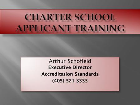 Arthur Schofield Executive Director Accreditation Standards (405) 521-3333 Arthur Schofield Executive Director Accreditation Standards (405) 521-3333.