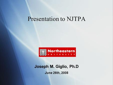 Presentation to NJTPA Joseph M. Giglio, Ph.D June 26th, 2008.