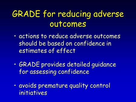 GRADE for reducing adverse outcomes actions to reduce adverse outcomes should be based on confidence in estimates of effectactions to reduce adverse outcomes.