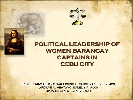POLITICAL LEADERSHIP OF WOMEN BARANGAY CAPTAINS IN CEBU CITY POLITICAL LEADERSHIP OF WOMEN BARANGAY CAPTAINS IN CEBU CITY IRENE R. MAMAC, KRISTIAN ERVING.