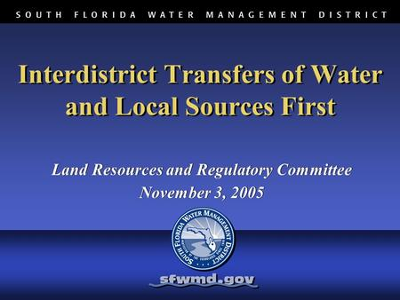Interdistrict Transfers of Water and Local Sources First Land Resources and Regulatory Committee November 3, 2005 Land Resources and Regulatory Committee.