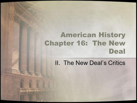American History Chapter 16: The New Deal II. The New Deal's Critics.