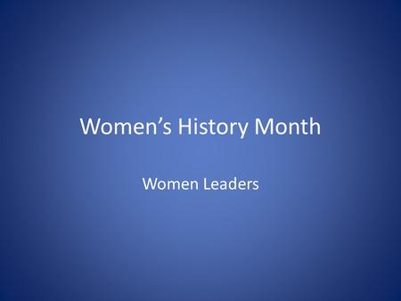 Women's History Month Women Leaders. Women's History Month in the United States grew out of a weeklong celebration of women's contributions to culture,