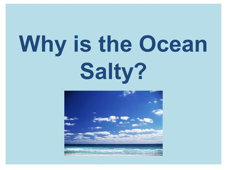 Why is the Ocean Salty? Activator: Show What You Know- Using the white board and the dry erase marker at your table, and starting with seat number 1,
