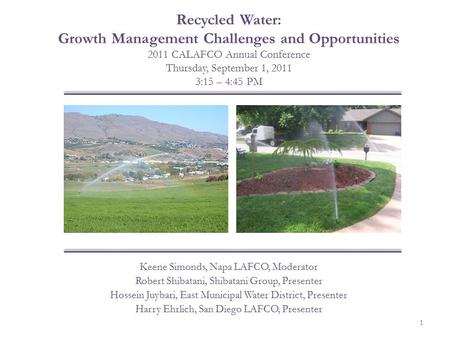 Recycled Water: Growth Management Challenges and Opportunities 2011 CALAFCO Annual Conference Thursday, September 1, 2011 3:15 – 4:45 PM Keene Simonds,