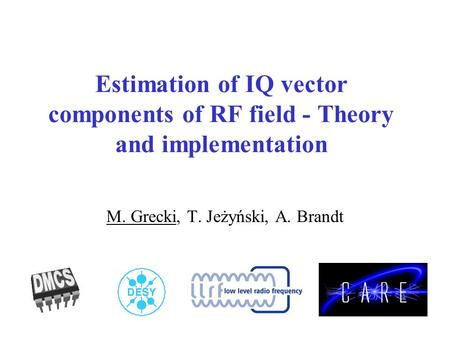 Estimation of IQ vector components of RF field - Theory and implementation M. Grecki, T. Jeżyński, A. Brandt.
