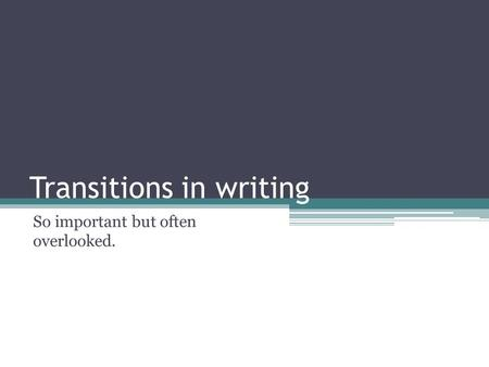 Transitions in writing So important but often overlooked.
