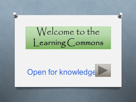 Welcome to the Learning Commons Open for knowledge.