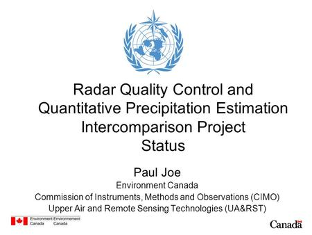 Radar Quality Control and Quantitative Precipitation Estimation Intercomparison Project Status Paul Joe Environment Canada Commission of Instruments, Methods.