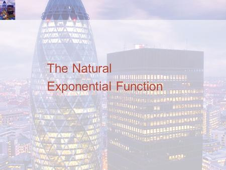 The Natural Exponential Function. Natural Exponential Function Any positive number can be used as the base for an exponential function. However, some.