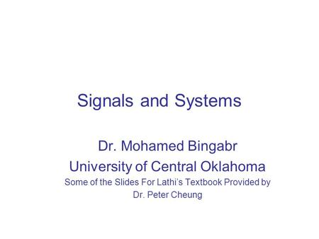 Signals and Systems Dr. Mohamed Bingabr University of Central Oklahoma