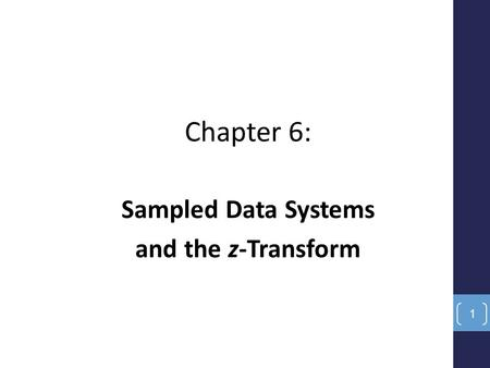 Chapter 6: Sampled Data Systems and the z-Transform 1.