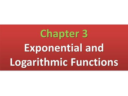 Chapter 3 Exponential and Logarithmic Functions. Chapter 3.1 Exponential Functions.