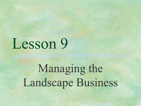 Lesson 9 Managing the Landscape Business. Next Generation Science/Common Core Standards Addressed! §HSS ‐ IC.B.7 Evaluate reports based on data. (HS ‐