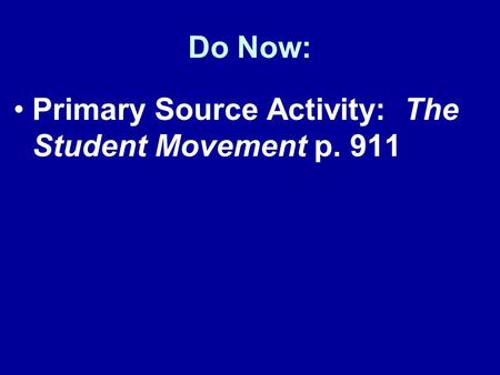Do Now: Primary Source Activity: The Student Movement p. 911.