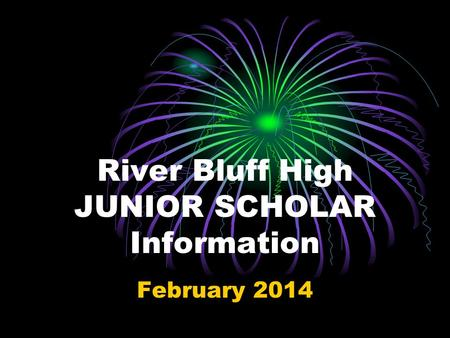 River Bluff High JUNIOR SCHOLAR Information February 2014.