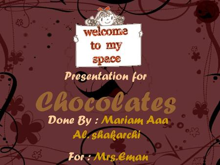 Presentation for Chocolates Done By : Mariam Aaa Al. shakarchi For : Mrs.Eman.