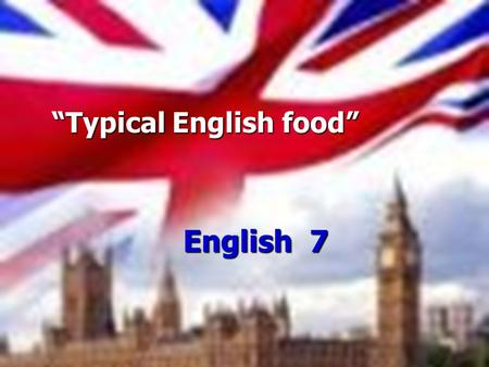 """Typical English food"""